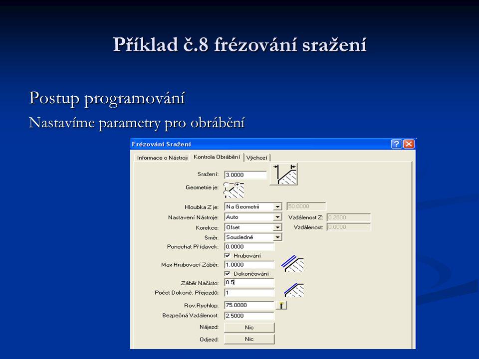 Příklad č.8 frézování sražení Postup programování Nastavíme parametry pro obrábění