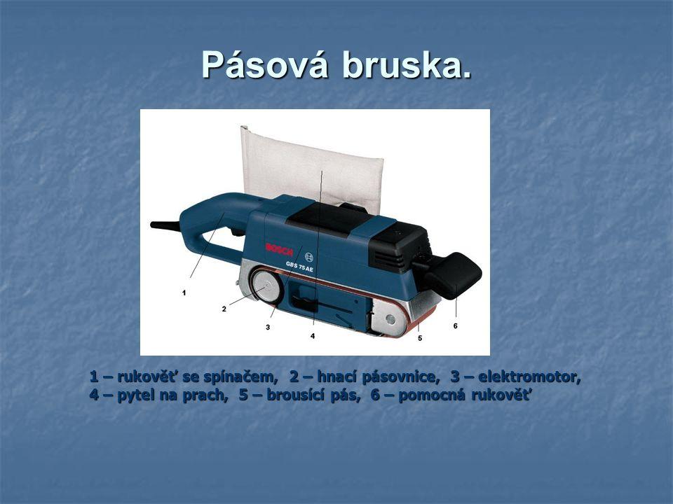 Pásová bruska. 1 – rukověť se spínačem, 2 – hnací pásovnice, 3 – elektromotor, 4 – pytel na prach, 5 – brousící pás, 6 – pomocná rukověť