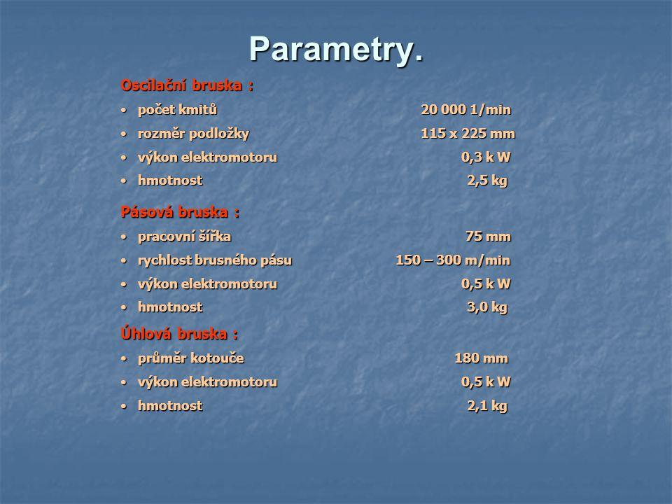 Parametry. Oscilační bruska : počet kmitů 20 000 1/min počet kmitů 20 000 1/min rozměr podložky 115 x 225 mm rozměr podložky 115 x 225 mm výkon elektr