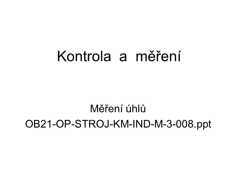 Kontrola a měření Měření úhlů OB21-OP-STROJ-KM-IND-M-3-008.ppt