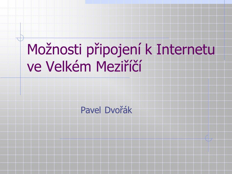 Možnosti připojení k Internetu ve Velkém Meziříčí Pavel Dvořák