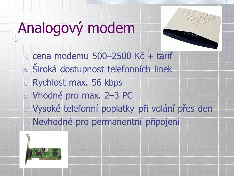 Analogový modem cena modemu 500–2500 Kč + tarif Široká dostupnost telefonních linek  Rychlost max. 56 kbps  Vhodné pro max. 2–3 PC  Vysoké telefonn