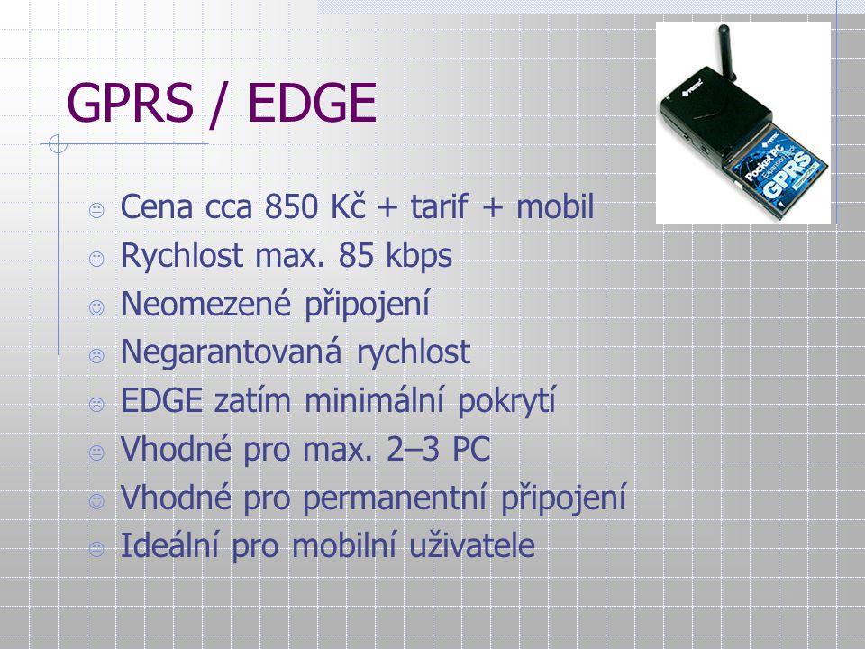 GPRS / EDGE  Cena cca 850 Kč + tarif + mobil  Rychlost max. 85 kbps Neomezené připojení  Negarantovaná rychlost  EDGE zatím minimální pokrytí  Vh