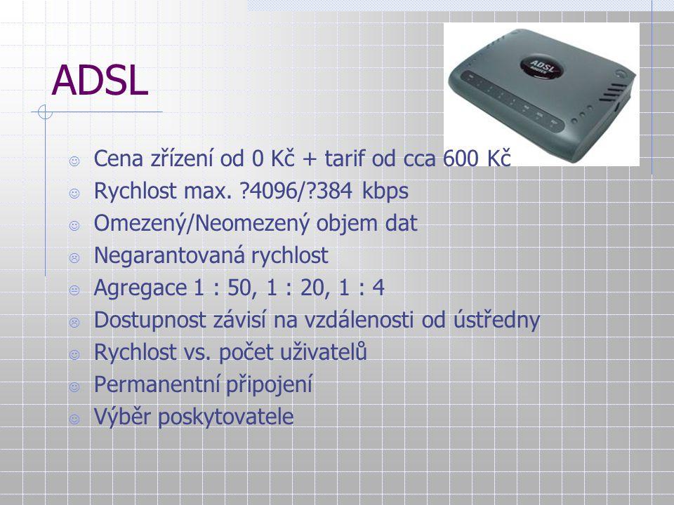 ADSL Cena zřízení od 0 Kč + tarif od cca 600 Kč Rychlost max. ?4096/?384 kbps Omezený/Neomezený objem dat  Negarantovaná rychlost  Agregace 1 : 50,