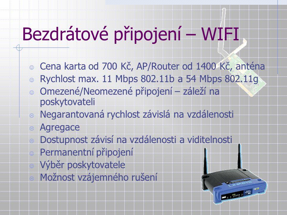 Bezdrátové připojení – WIFI Cena karta od 700 Kč, AP/Router od 1400 Kč, anténa Rychlost max. 11 Mbps 802.11b a 54 Mbps 802.11g Omezené/Neomezené připo
