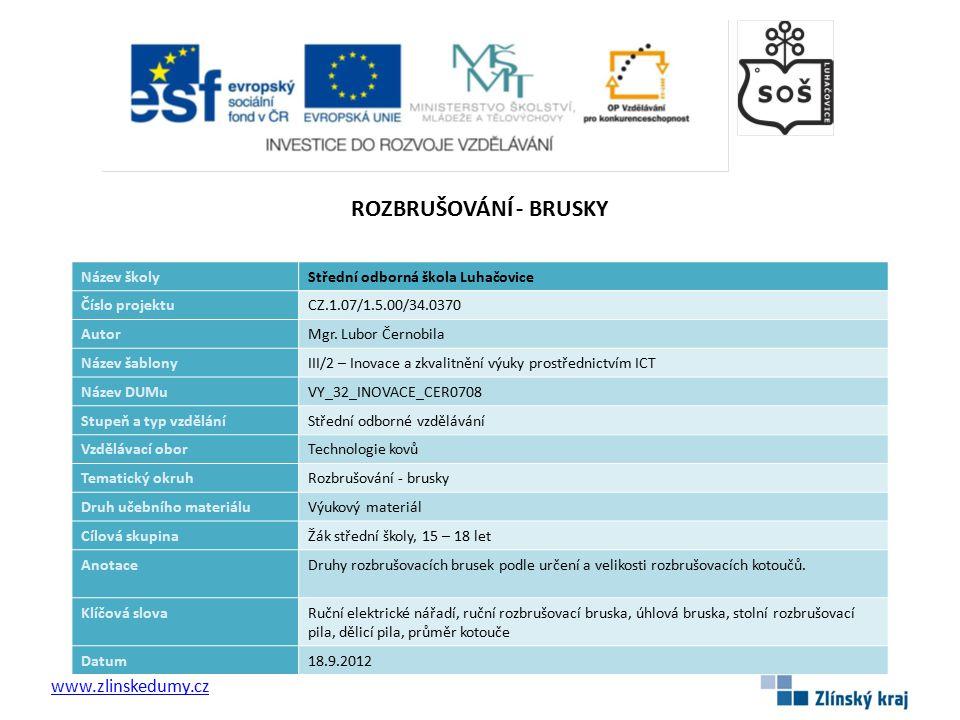 Foto: www.elvin.cz Foto: www.narex.cz www.zlinskedumy.cz Rozbrušovací brusky mohou být: a) Elektrické ruční b) Stolní rozbrušovací pily – tzv.