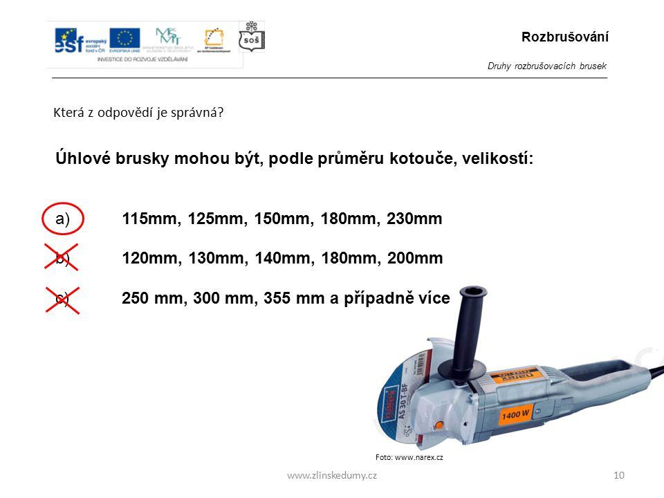 Foto: www.narex.cz www.zlinskedumy.cz Která z odpovědí je správná? 10 Úhlové brusky mohou být, podle průměru kotouče, velikostí: a)115mm, 125mm, 150mm