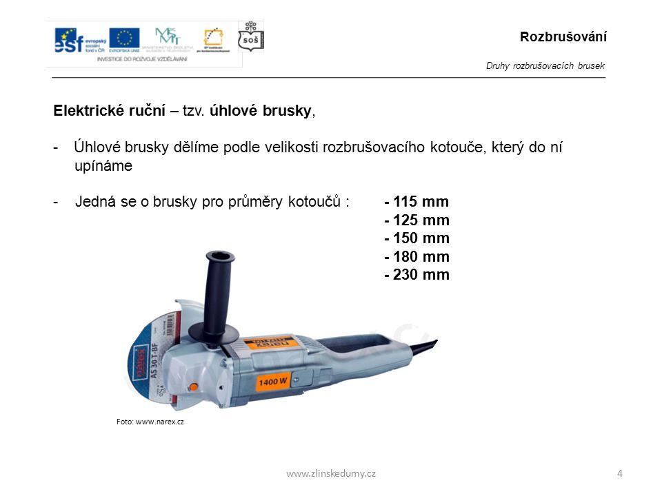 Foto: www.narex.cz www.zlinskedumy.cz Elektrické ruční – tzv. úhlové brusky, -Úhlové brusky dělíme podle velikosti rozbrušovacího kotouče, který do ní