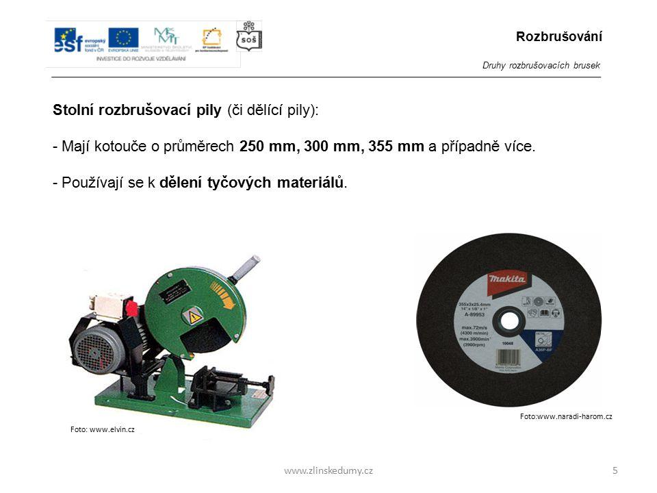 www.zlinskedumy.cz Stolní rozbrušovací pily (či dělící pily): - Mají kotouče o průměrech 250 mm, 300 mm, 355 mm a případně více. - Používají se k děle