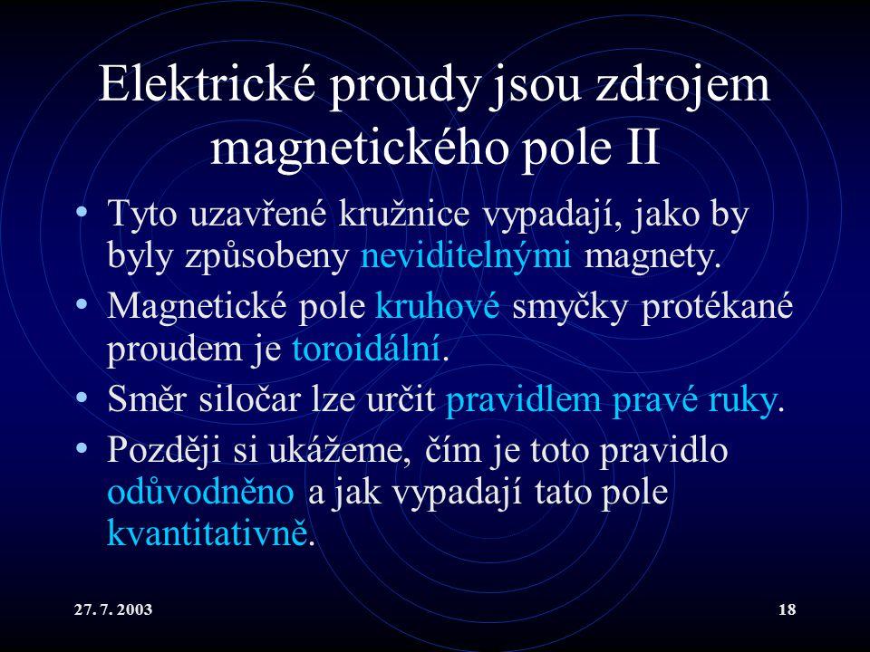 27. 7. 200318 Elektrické proudy jsou zdrojem magnetického pole II Tyto uzavřené kružnice vypadají, jako by byly způsobeny neviditelnými magnety. Magne