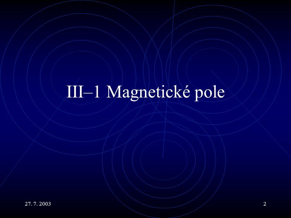 27. 7. 20032 III–1 Magnetické pole