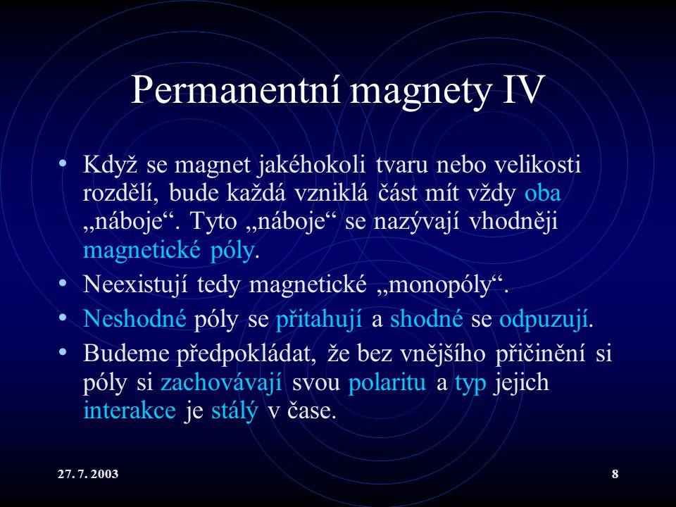 """27. 7. 20038 Permanentní magnety IV Když se magnet jakéhokoli tvaru nebo velikosti rozdělí, bude každá vzniklá část mít vždy oba """"náboje"""". Tyto """"náboj"""