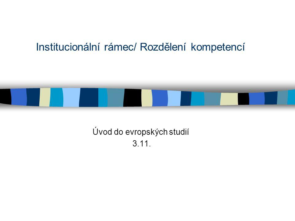 Institucionální rámec/ Rozdělení kompetencí Úvod do evropských studií 3.11.