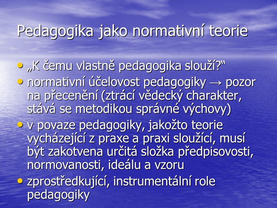 """Pedagogika jako normativní teorie """"K čemu vlastně pedagogika slouží?"""" """"K čemu vlastně pedagogika slouží?"""" normativní účelovost pedagogiky → pozor na p"""