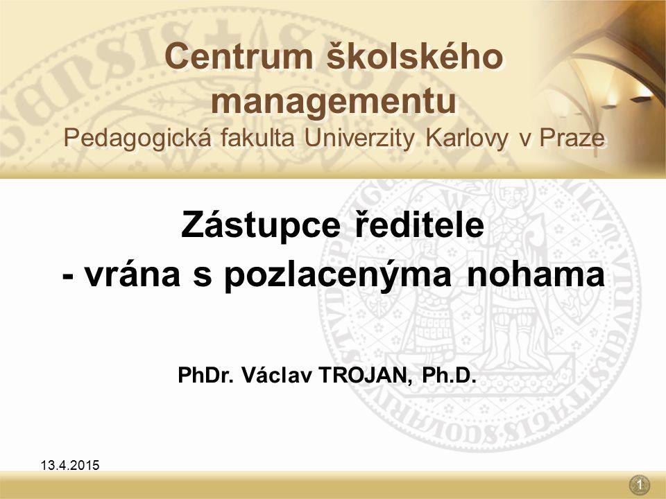 Centrum školského managementu Pedagogická fakulta Univerzity Karlovy v Praze Zástupce ředitele - vrána s pozlacenýma nohama PhDr.