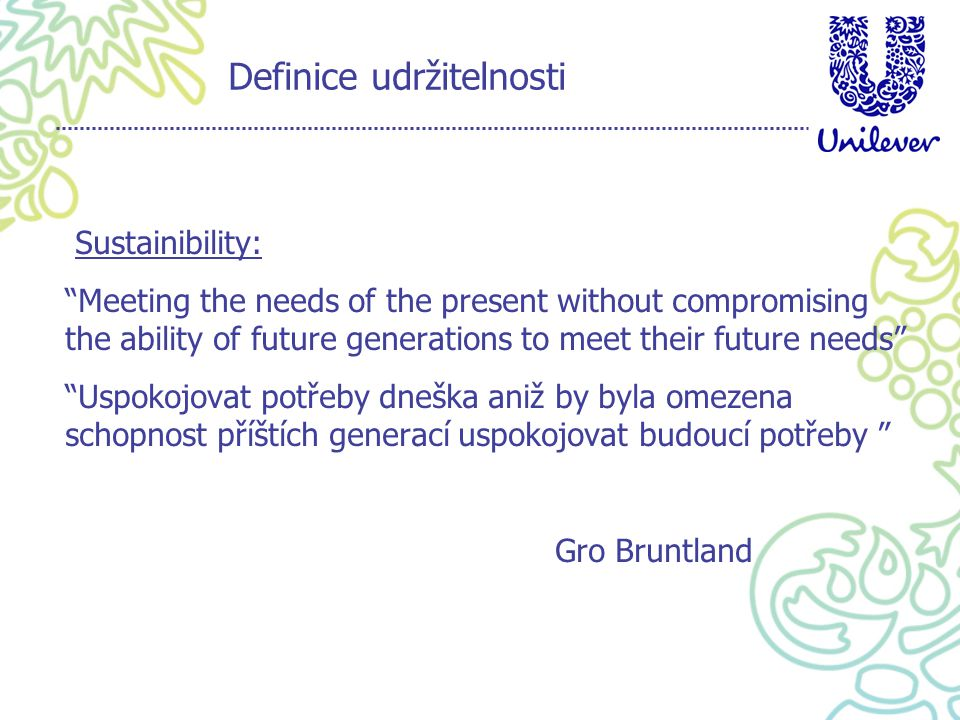 "Sustainibility: ""Meeting the needs of the present without compromising the ability of future generations to meet their future needs"" ""Uspokojovat potř"