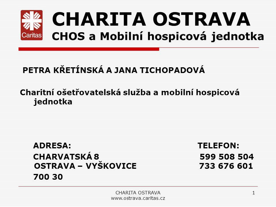 PETRA KŘETÍNSKÁ A JANA TICHOPADOVÁ Charitní ošetřovatelská služba a mobilní hospicová jednotka ADRESA: TELEFON: CHARVATSKÁ 8 599 508 504 OSTRAVA – VYŠ