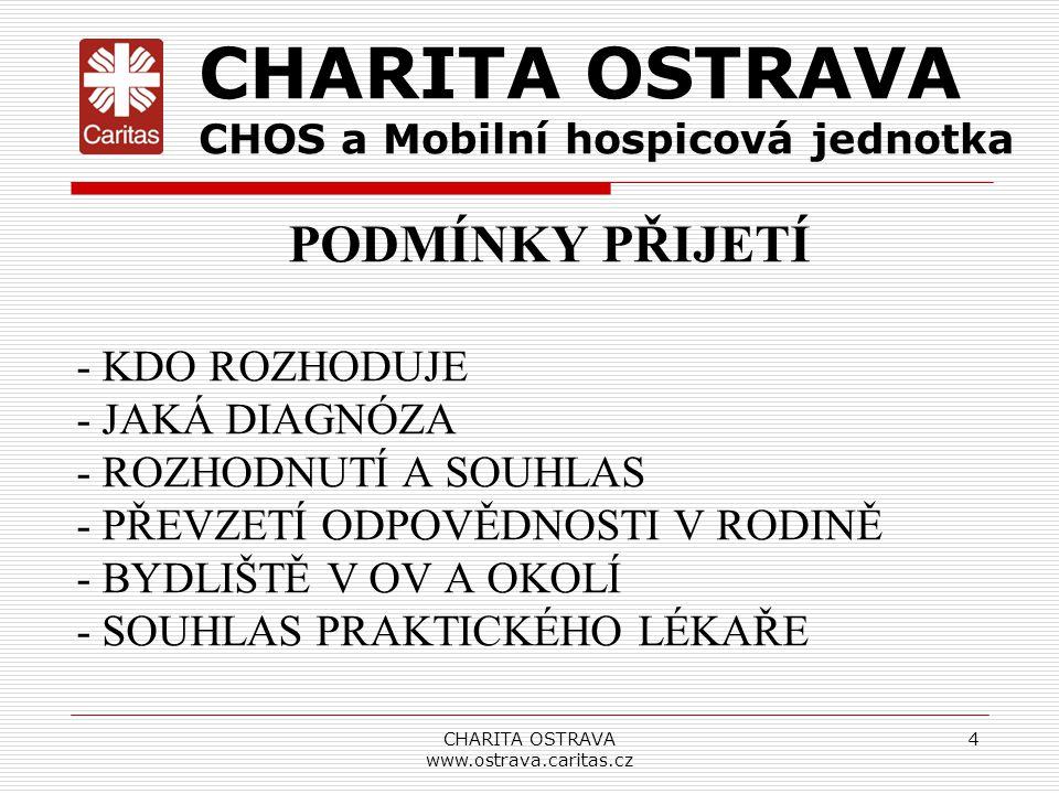 CHARITA OSTRAVA www.ostrava.caritas.cz 4 CHARITA OSTRAVA CHOS a Mobilní hospicová jednotka PODMÍNKY PŘIJETÍ - KDO ROZHODUJE - JAKÁ DIAGNÓZA - ROZHODNU