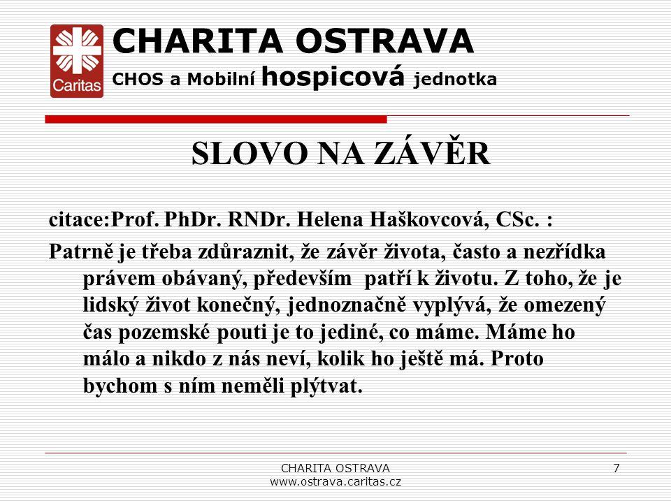 CHARITA OSTRAVA www.ostrava.caritas.cz 7 SLOVO NA ZÁVĚR citace:Prof. PhDr. RNDr. Helena Haškovcová, CSc. : Patrně je třeba zdůraznit, že závěr života,