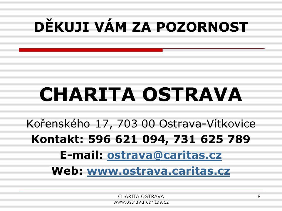 CHARITA OSTRAVA www.ostrava.caritas.cz 8 CHARITA OSTRAVA Kořenského 17, 703 00 Ostrava-Vítkovice Kontakt: 596 621 094, 731 625 789 E-mail: ostrava@car