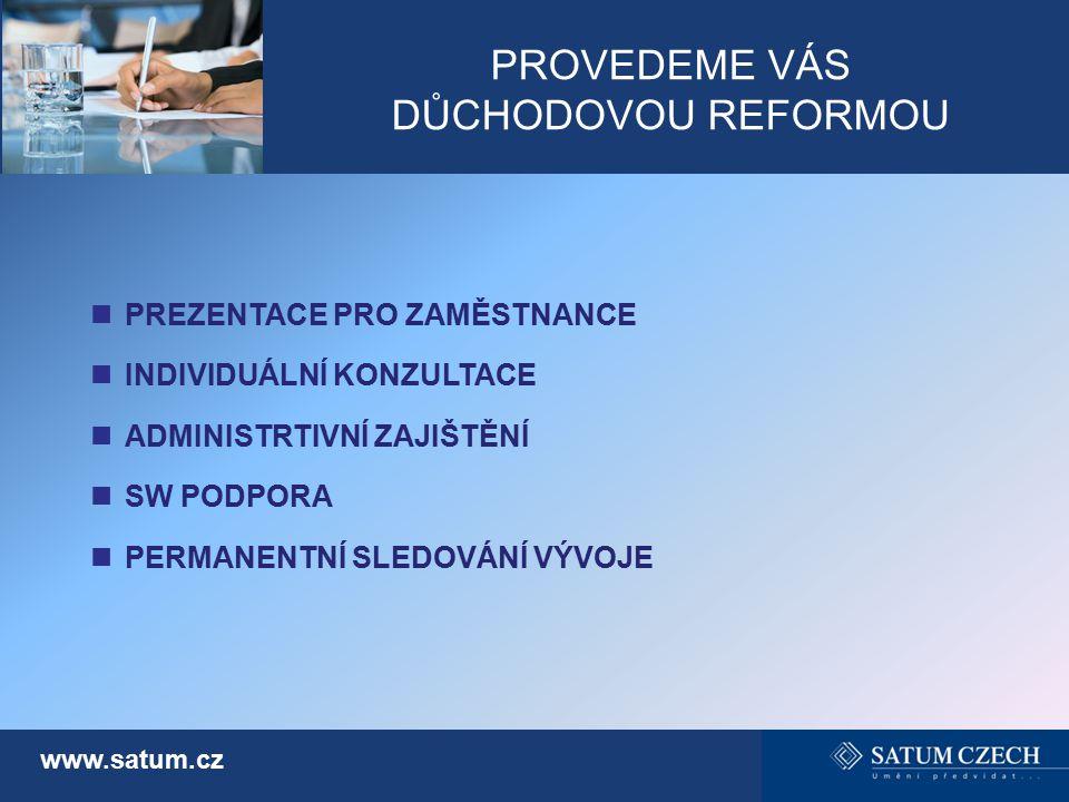 PROVEDEME VÁS DŮCHODOVOU REFORMOU www.satum.cz PREZENTACE PRO ZAMĚSTNANCE INDIVIDUÁLNÍ KONZULTACE ADMINISTRTIVNÍ ZAJIŠTĚNÍ SW PODPORA PERMANENTNÍ SLED