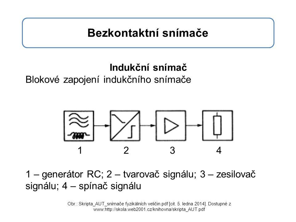 Bezkontaktní snímače Indukční snímač Blokové zapojení indukčního snímače 1 2 3 4 1 – generátor RC; 2 – tvarovač signálu; 3 – zesilovač signálu; 4 – spínač signálu Obr.: Skripta_AUT_snímače fyzikálních veličin.pdf [cit.