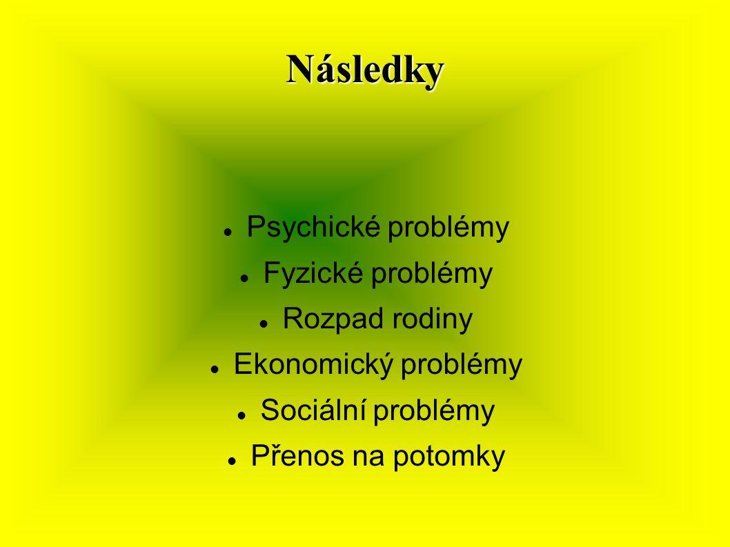 Následky Psychické problémy Fyzické problémy Rozpad rodiny Ekonomický problémy Sociální problémy Přenos na potomky