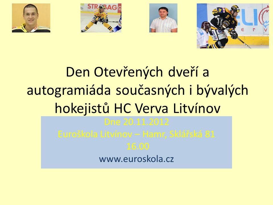 Den Otevřených dveří a autogramiáda současných i bývalých hokejistů HC Verva Litvínov Dne 20.11.2012 Euroškola Litvínov – Hamr, Sklářská 81 16.00 www.euroskola.cz
