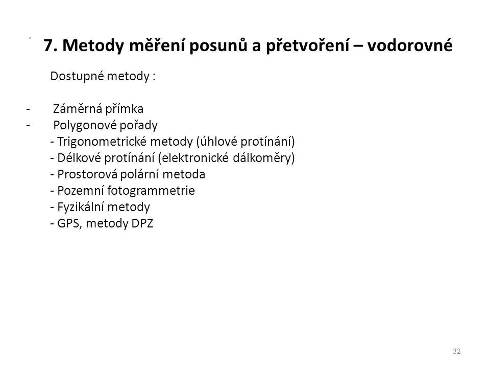 7. Metody měření posunů a přetvoření – vodorovné 32, Dostupné metody : - Záměrná přímka - Polygonové pořady - Trigonometrické metody (úhlové protínání