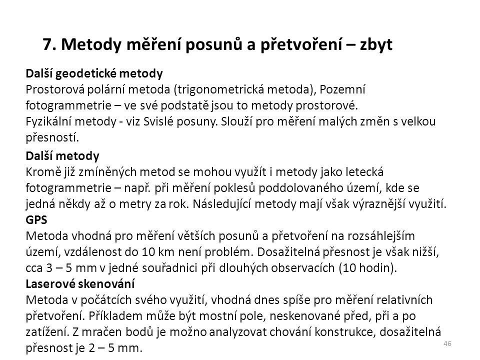 7. Metody měření posunů a přetvoření – zbyt 46 Další geodetické metody Prostorová polární metoda (trigonometrická metoda), Pozemní fotogrammetrie – ve