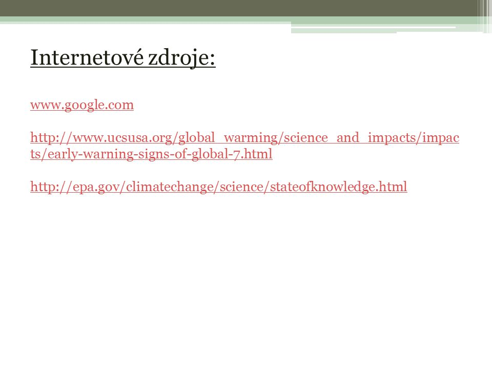 Internetové zdroje: www.google.com http://www.ucsusa.org/global_warming/science_and_impacts/impac ts/early-warning-signs-of-global-7.html http://epa.gov/climatechange/science/stateofknowledge.html