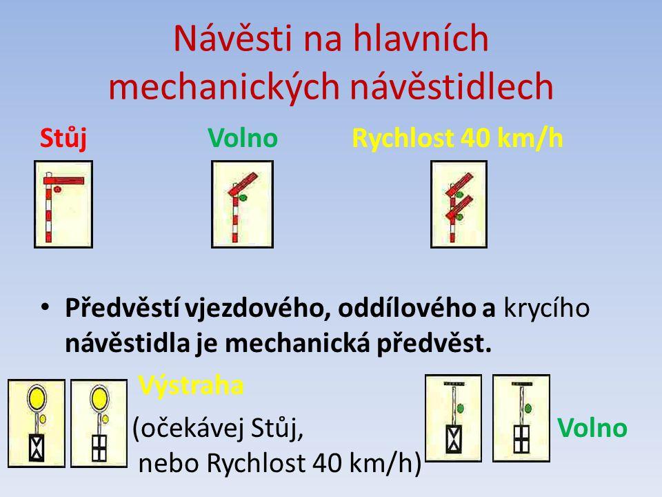 Návěsti na hlavních mechanických návěstidlech Stůj Volno Rychlost 40 km/h Předvěstí vjezdového, oddílového a krycího návěstidla je mechanická předvěst