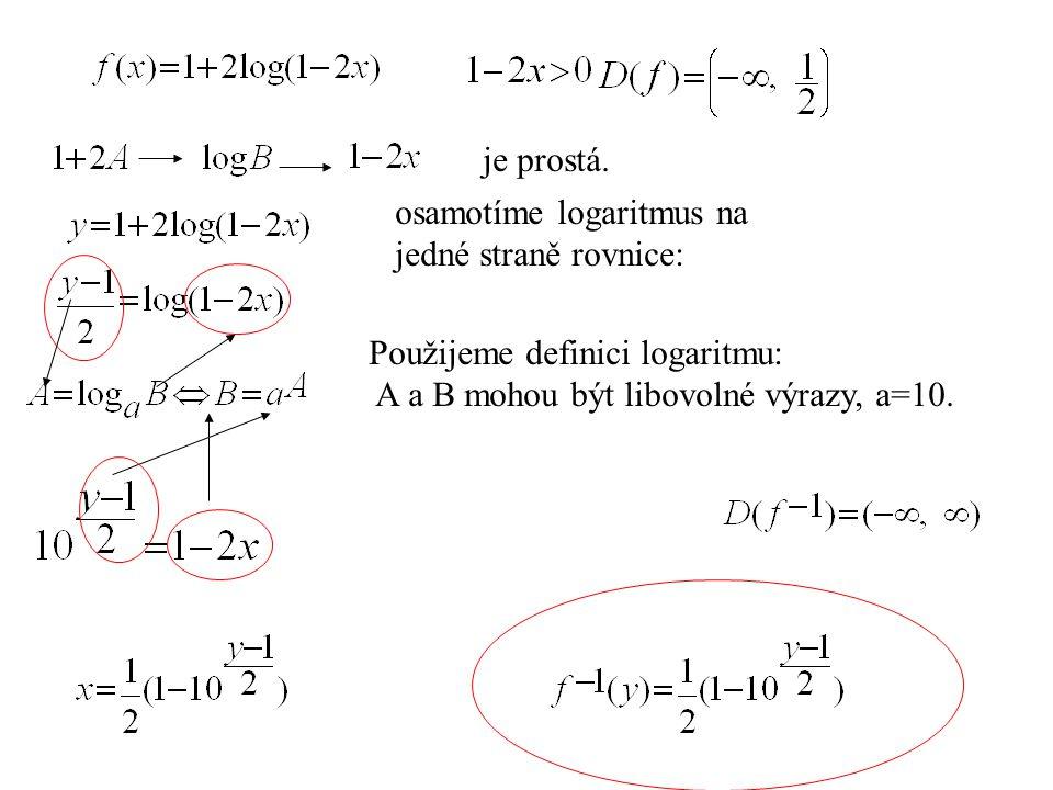 je prostá. osamotíme logaritmus na jedné straně rovnice: Použijeme definici logaritmu: A a B mohou být libovolné výrazy, a=10.