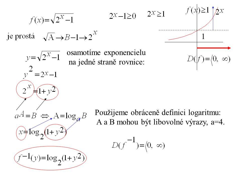 1 Použijeme obráceně definici logaritmu: A a B mohou být libovolné výrazy, a=4. osamotíme exponencielu na jedné straně rovnice: