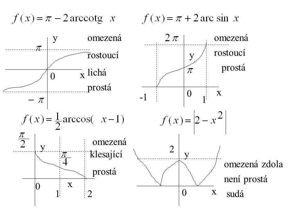 0 x y 0 x y 0 x y 12 0 x y 2 1 omezená rostoucí lichá prostá omezená rostoucí omezená klesající prostá omezená zdola není prostá sudá