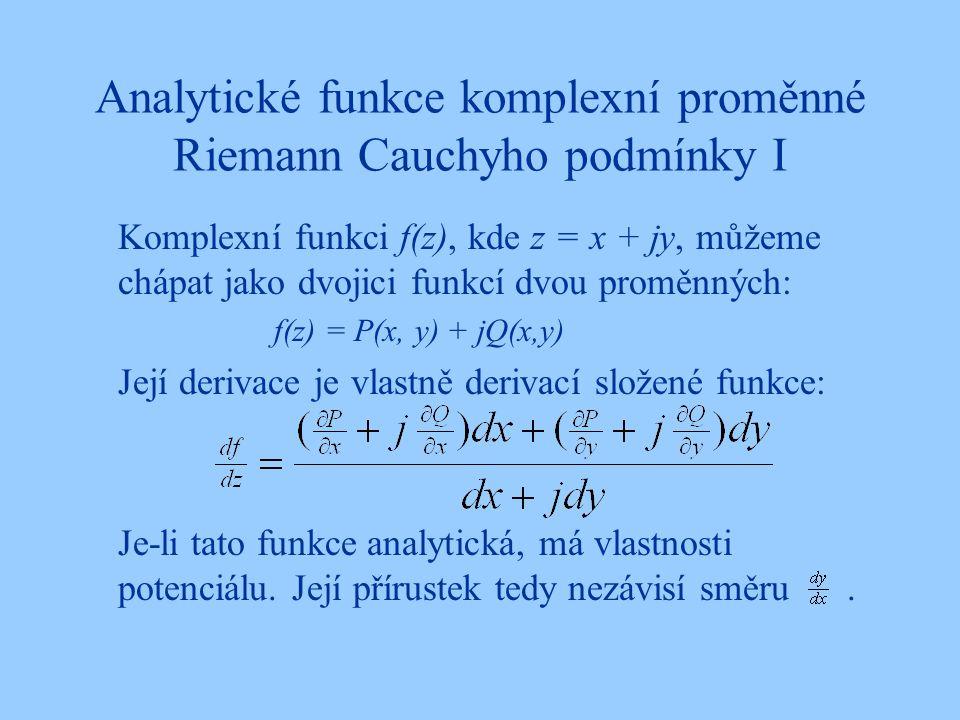 Analytické funkce komplexní proměnné Riemann Cauchyho podmínky I Komplexní funkci f(z), kde z = x + jy, můžeme chápat jako dvojici funkcí dvou proměnn