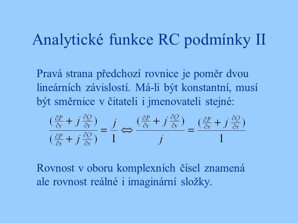 Analytické funkce RC podmínky II Pravá strana předchozí rovnice je poměr dvou lineárních závislostí. Má-li být konstantní, musí být směrnice v čitatel