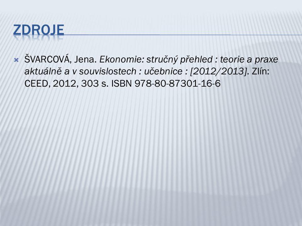  ŠVARCOVÁ, Jena. Ekonomie: stručný přehled : teorie a praxe aktuálně a v souvislostech : učebnice : [2012/2013]. Zlín: CEED, 2012, 303 s. ISBN 978-80