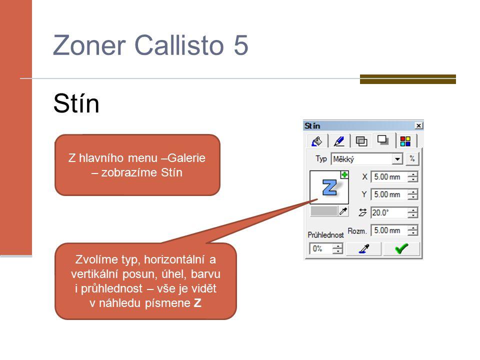Zoner Callisto 5 Stín Z hlavního menu –Galerie – zobrazíme Stín Zvolíme typ, horizontální a vertikální posun, úhel, barvu i průhlednost – vše je vidět v náhledu písmene Z