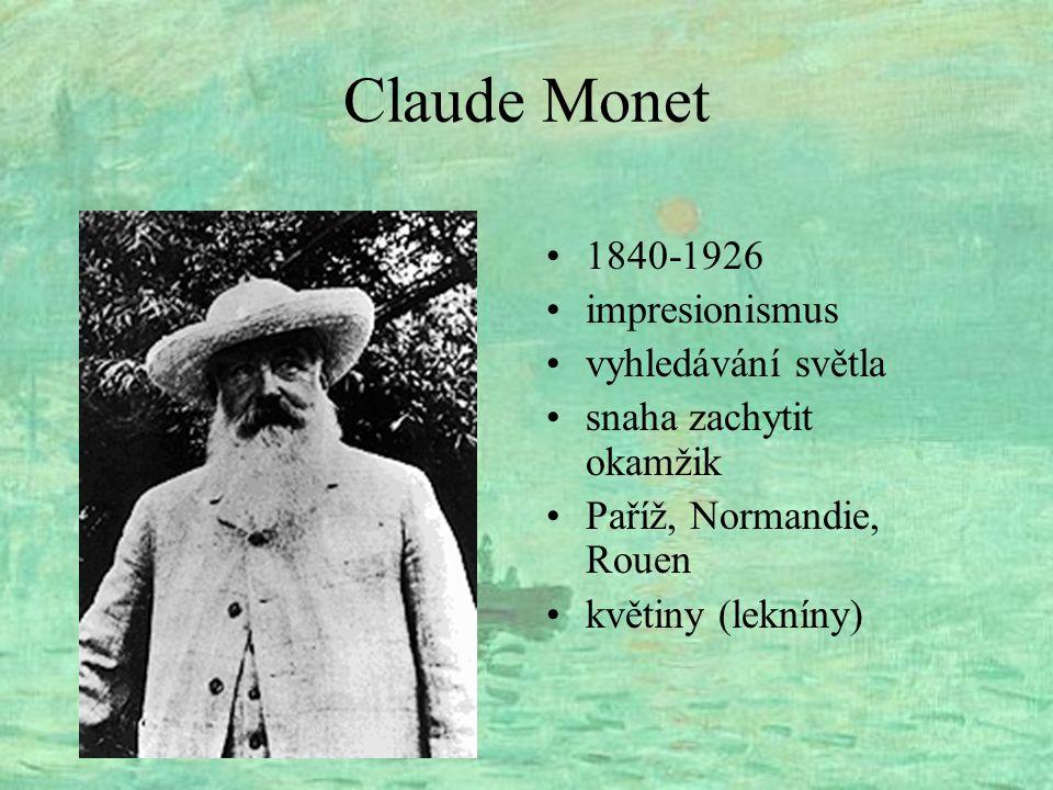 Claude Monet 1840-1926 impresionismus vyhledávání světla snaha zachytit okamžik Paříž, Normandie, Rouen květiny (lekníny)