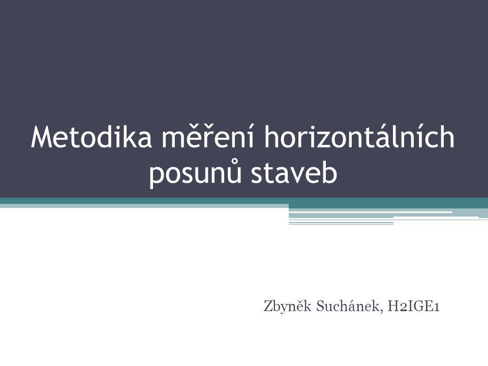 Metodika měření horizontálních posunů staveb Zbyněk Suchánek, H2IGE1