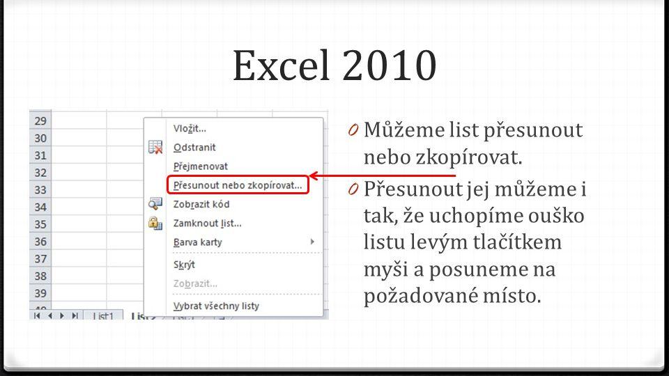 Excel 2010 0 Můžeme list přesunout nebo zkopírovat. 0 Přesunout jej můžeme i tak, že uchopíme ouško listu levým tlačítkem myši a posuneme na požadovan