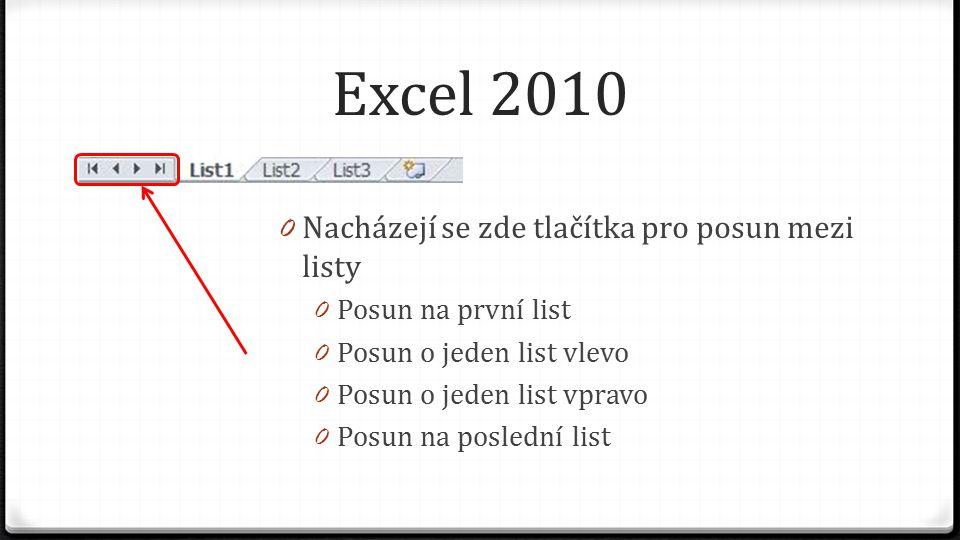 Excel 2010 0 Nacházejí se zde tlačítka pro posun mezi listy 0 Posun na první list 0 Posun o jeden list vlevo 0 Posun o jeden list vpravo 0 Posun na poslední list