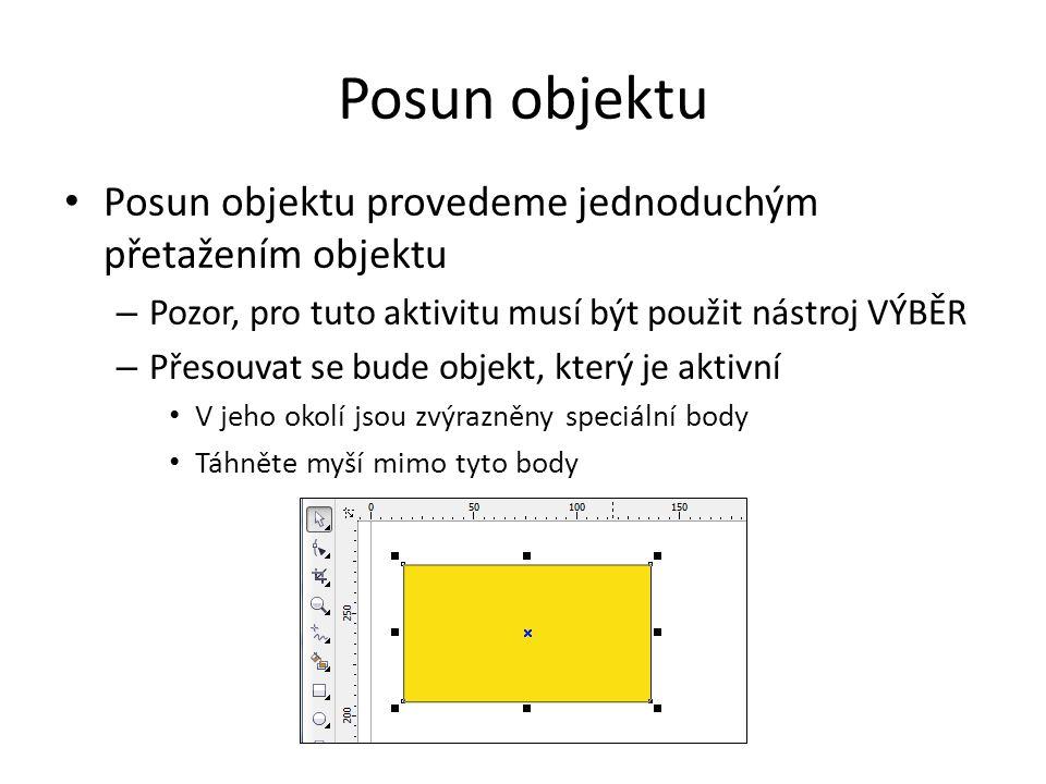 Posun objektu Posun objektu provedeme jednoduchým přetažením objektu – Pozor, pro tuto aktivitu musí být použit nástroj VÝBĚR – Přesouvat se bude objekt, který je aktivní V jeho okolí jsou zvýrazněny speciální body Táhněte myší mimo tyto body
