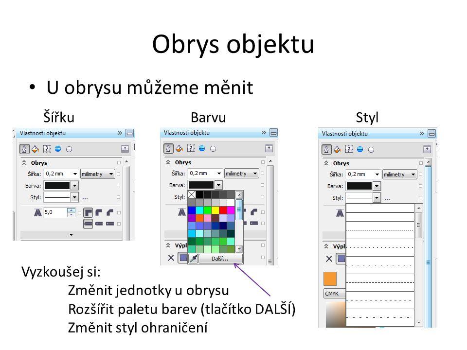 Obrys objektu U obrysu můžeme měnit ŠířkuBarvuStyl Vyzkoušej si: Změnit jednotky u obrysu Rozšířit paletu barev (tlačítko DALŠÍ) Změnit styl ohraničení