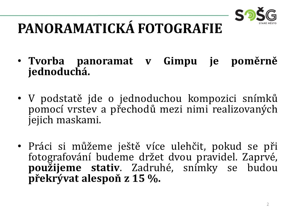 PANORAMATICKÁ FOTOGRAFIE Tvorba panoramat v Gimpu je poměrně jednoduchá.