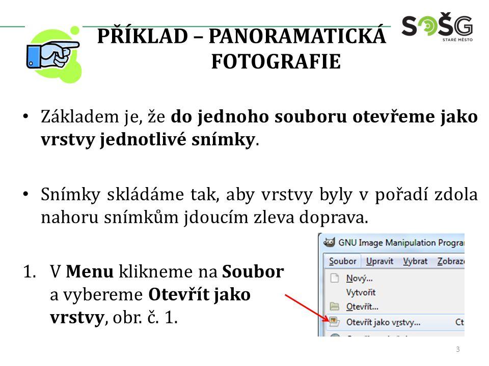 PŘÍKLAD – PANORAMATICKÁ FOTOGRAFIE Základem je, že do jednoho souboru otevřeme jako vrstvy jednotlivé snímky.