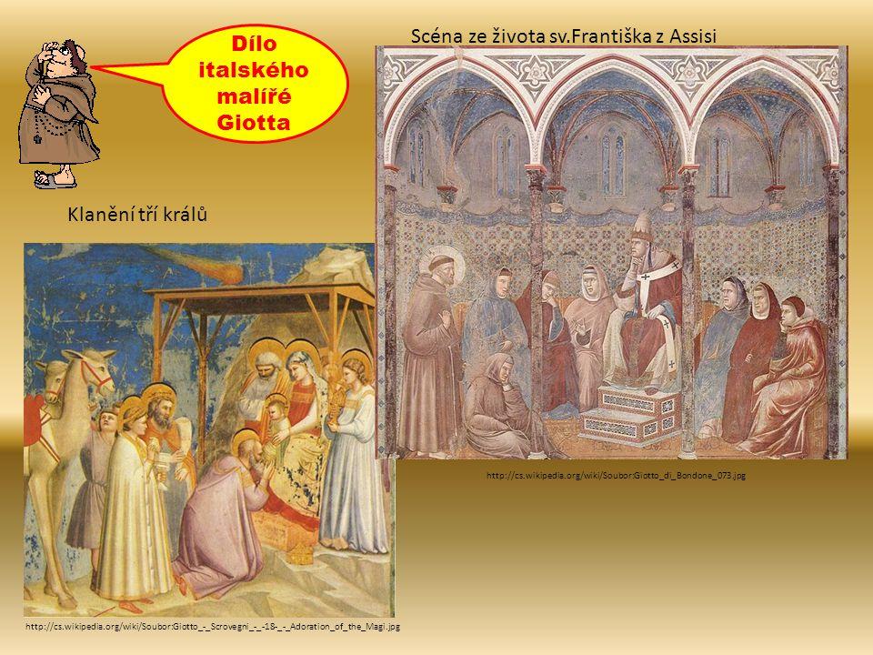 http://cs.wikipedia.org/wiki/Soubor:Giotto_-_Scrovegni_-_-18-_-_Adoration_of_the_Magi.jpg Klanění tří králů http://cs.wikipedia.org/wiki/Soubor:Giotto_di_Bondone_073.jpg Scéna ze života sv.Františka z Assisi Dílo italského malířé Giotta