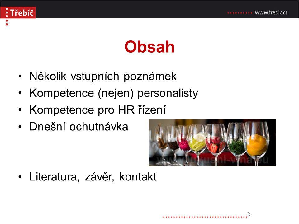Obsah Několik vstupních poznámek Kompetence (nejen) personalisty Kompetence pro HR řízení Dnešní ochutnávka Literatura, závěr, kontakt 3