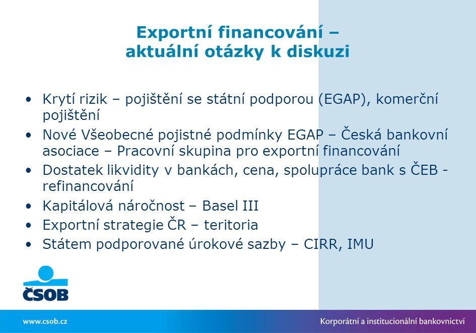 Exportní financování – aktuální otázky k diskuzi Krytí rizik – pojištění se státní podporou (EGAP), komerční pojištění Nové Všeobecné pojistné podmínk